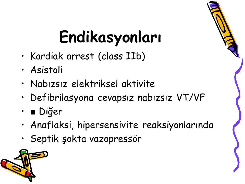 Endikasyonları Kardiak arrest (class IIb) Asistoli Nabızsız elektriksel aktivite Defibrilasyona cevapsız nabızsız VT/VF ■ Diğer Anaflaksi, hipersensiv