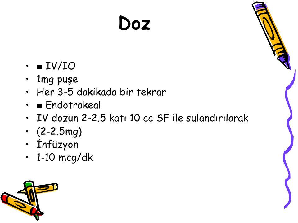Doz ■ IV/IO 1mg puşe Her 3-5 dakikada bir tekrar ■ Endotrakeal IV dozun 2-2.5 katı 10 cc SF ile sulandırılarak (2-2.5mg) İnfüzyon 1-10 mcg/dk