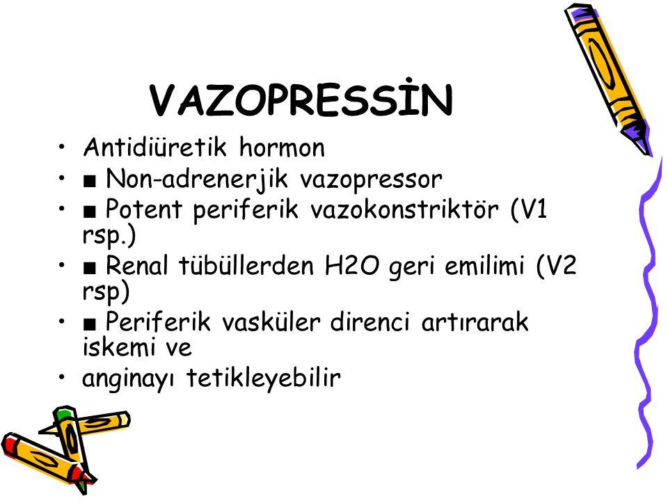 VAZOPRESSİN Antidiüretik hormon ■ Non-adrenerjik vazopressor ■ Potent periferik vazokonstriktör (V1 rsp.) ■ Renal tübüllerden H2O geri emilimi (V2 rsp