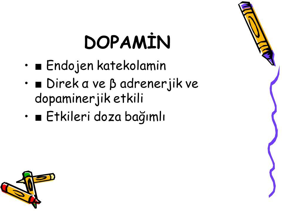 DOPAMİN ■ Endojen katekolamin ■ Direk α ve β adrenerjik ve dopaminerjik etkili ■ Etkileri doza bağımlı