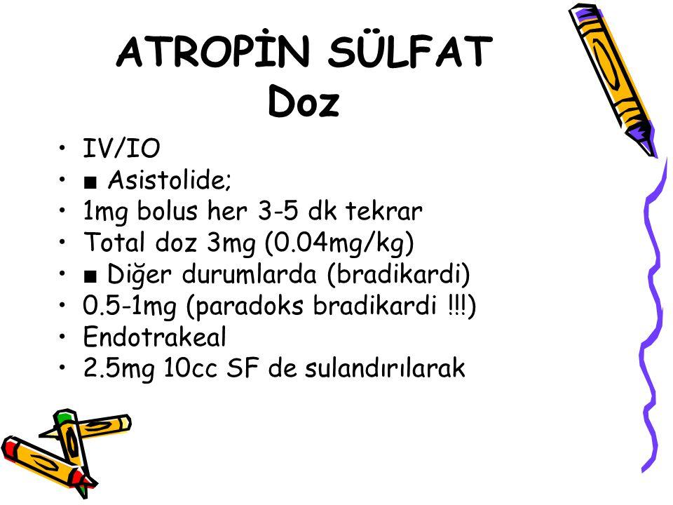 ATROPİN SÜLFAT Doz IV/IO ■ Asistolide; 1mg bolus her 3-5 dk tekrar Total doz 3mg (0.04mg/kg) ■ Diğer durumlarda (bradikardi) 0.5-1mg (paradoks bradika