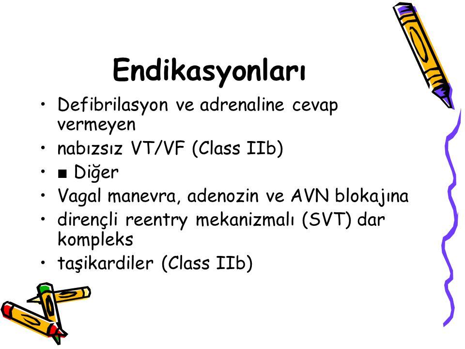 Endikasyonları Defibrilasyon ve adrenaline cevap vermeyen nabızsız VT/VF (Class IIb) ■ Diğer Vagal manevra, adenozin ve AVN blokajına dirençli reentry
