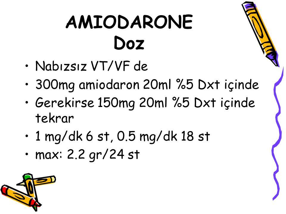 AMIODARONE Doz Nabızsız VT/VF de 300mg amiodaron 20ml %5 Dxt içinde Gerekirse 150mg 20ml %5 Dxt içinde tekrar 1 mg/dk 6 st, 0.5 mg/dk 18 st max: 2.2 g