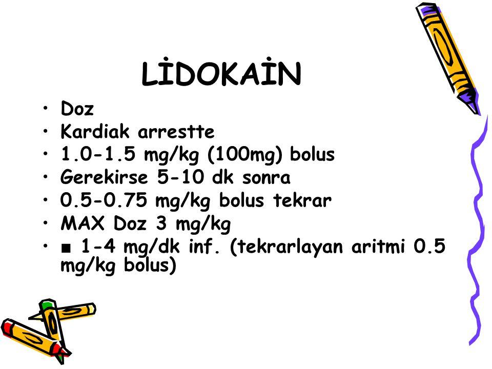 LİDOKAİN Doz Kardiak arrestte 1.0-1.5 mg/kg (100mg) bolus Gerekirse 5-10 dk sonra 0.5-0.75 mg/kg bolus tekrar MAX Doz 3 mg/kg ■ 1-4 mg/dk inf. (tekrar