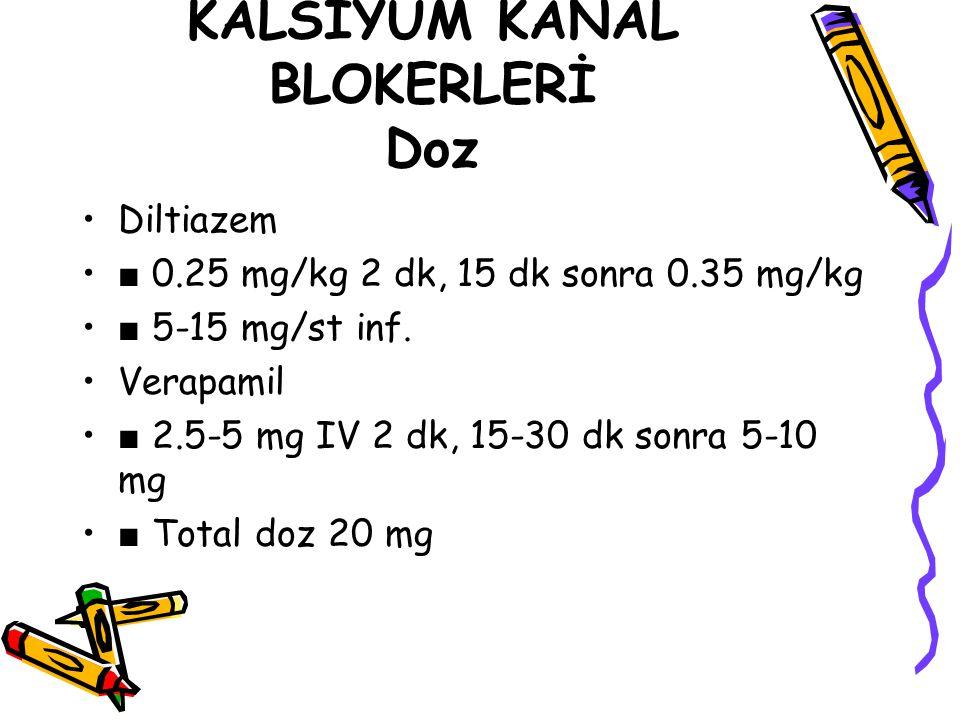KALSİYUM KANAL BLOKERLERİ Doz Diltiazem ■ 0.25 mg/kg 2 dk, 15 dk sonra 0.35 mg/kg ■ 5-15 mg/st inf. Verapamil ■ 2.5-5 mg IV 2 dk, 15-30 dk sonra 5-10