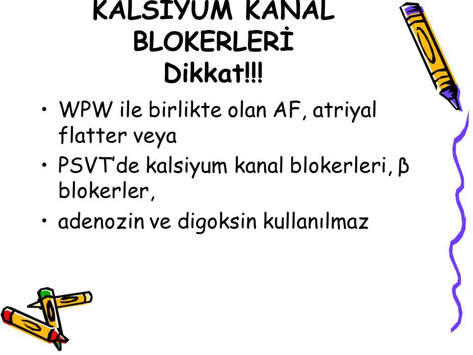 KALSİYUM KANAL BLOKERLERİ Dikkat!!! WPW ile birlikte olan AF, atriyal flatter veya PSVT'de kalsiyum kanal blokerleri, β blokerler, adenozin ve digoksi