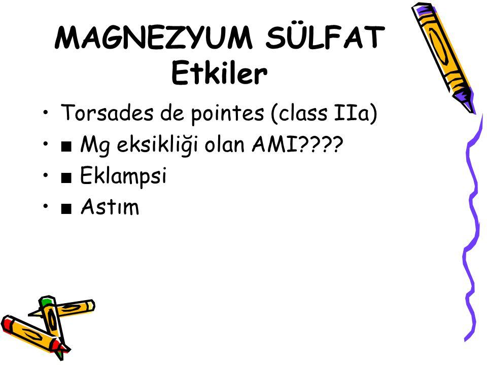 MAGNEZYUM SÜLFAT Etkiler Torsades de pointes (class IIa) ■ Mg eksikliği olan AMI???? ■ Eklampsi ■ Astım