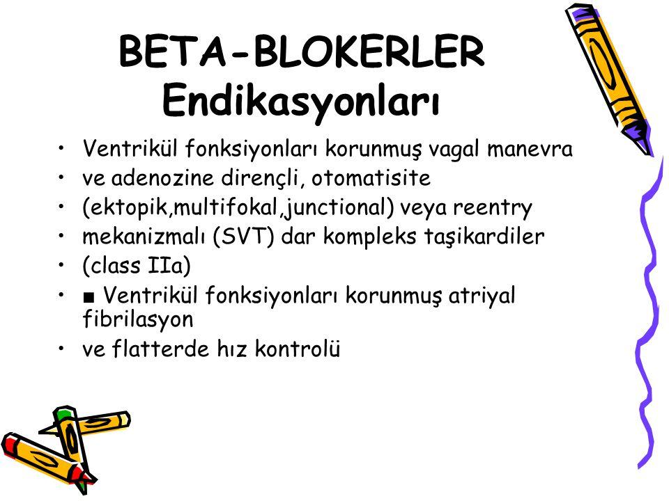 BETA-BLOKERLER Endikasyonları Ventrikül fonksiyonları korunmuş vagal manevra ve adenozine dirençli, otomatisite (ektopik,multifokal,junctional) veya r