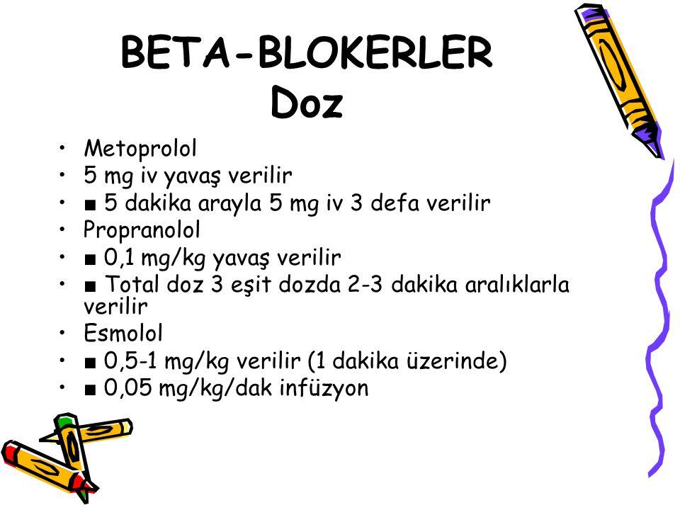 BETA-BLOKERLER Doz Metoprolol 5 mg iv yavaş verilir ■ 5 dakika arayla 5 mg iv 3 defa verilir Propranolol ■ 0,1 mg/kg yavaş verilir ■ Total doz 3 eşit