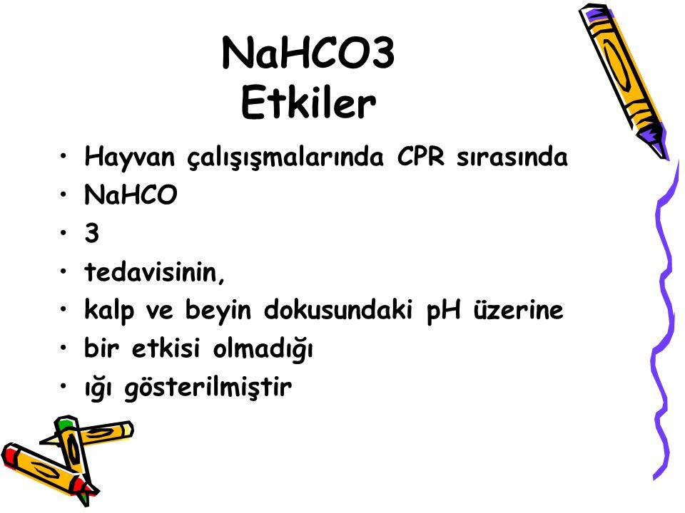 NaHCO3 Etkiler Hayvan çalışışmalarında CPR sırasında NaHCO 3 tedavisinin, kalp ve beyin dokusundaki pH üzerine bir etkisi olmadığı ığı gösterilmiştir