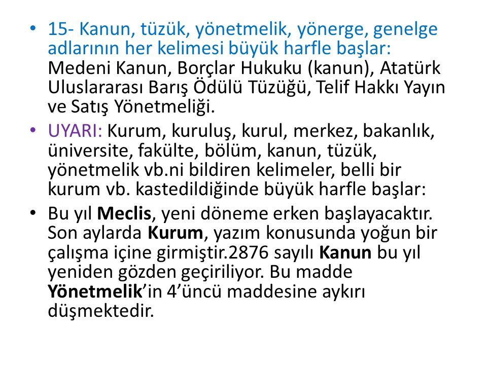15- Kanun, tüzük, yönetmelik, yönerge, genelge adlarının her kelimesi büyük harfle başlar: Medeni Kanun, Borçlar Hukuku (kanun), Atatürk Uluslararası