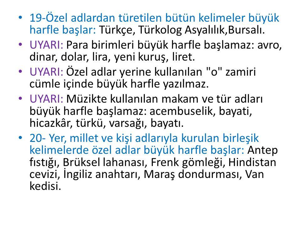 19-Özel adlardan türetilen bütün kelimeler büyük harfle başlar: Türkçe, Türkolog Asyalılık,Bursalı. UYARI: Para birimleri büyük harfle başlamaz: avro,
