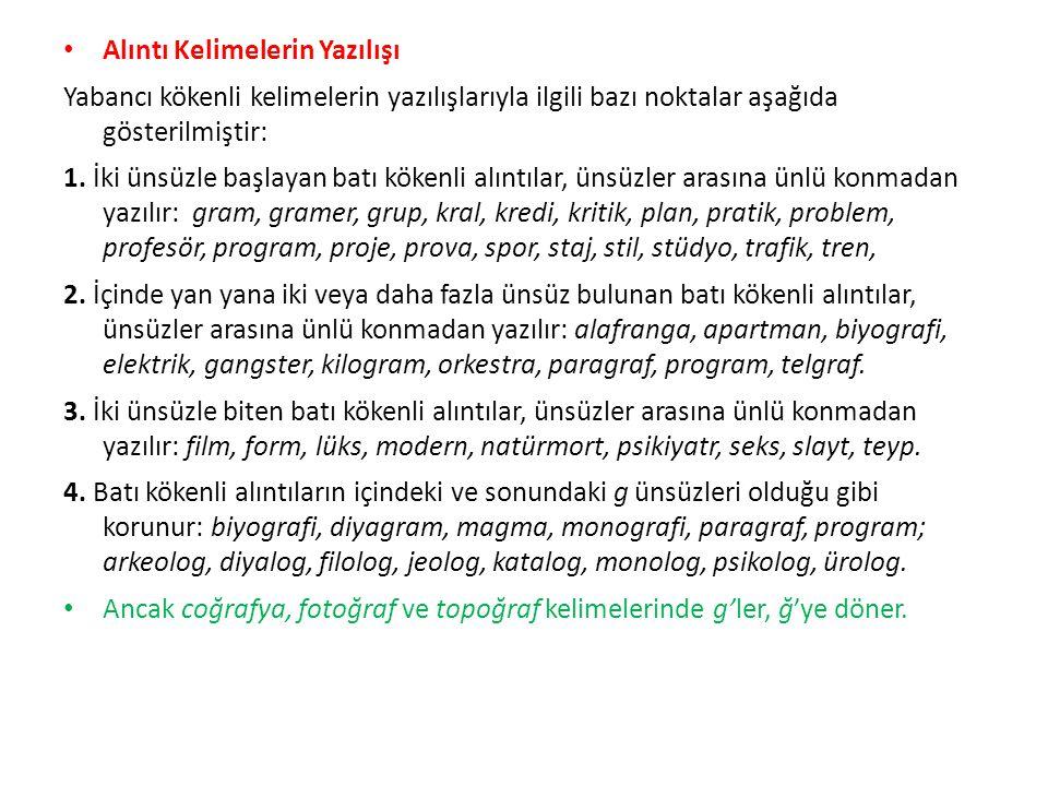 Alıntı Kelimelerin Yazılışı Yabancı kökenli kelimelerin yazılışlarıyla ilgili bazı noktalar aşağıda gösterilmiştir: 1. İki ünsüzle başlayan batı köken