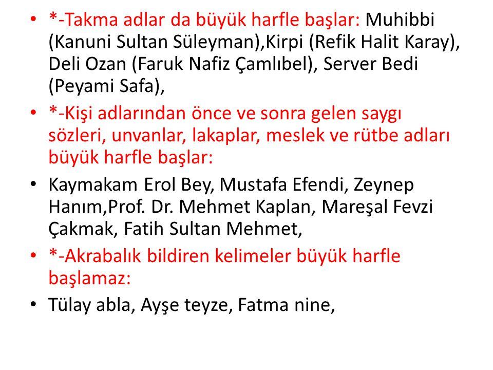 *-Takma adlar da büyük harfle başlar: Muhibbi (Kanuni Sultan Süleyman),Kirpi (Refik Halit Karay), Deli Ozan (Faruk Nafiz Çamlıbel), Server Bedi (Peyam