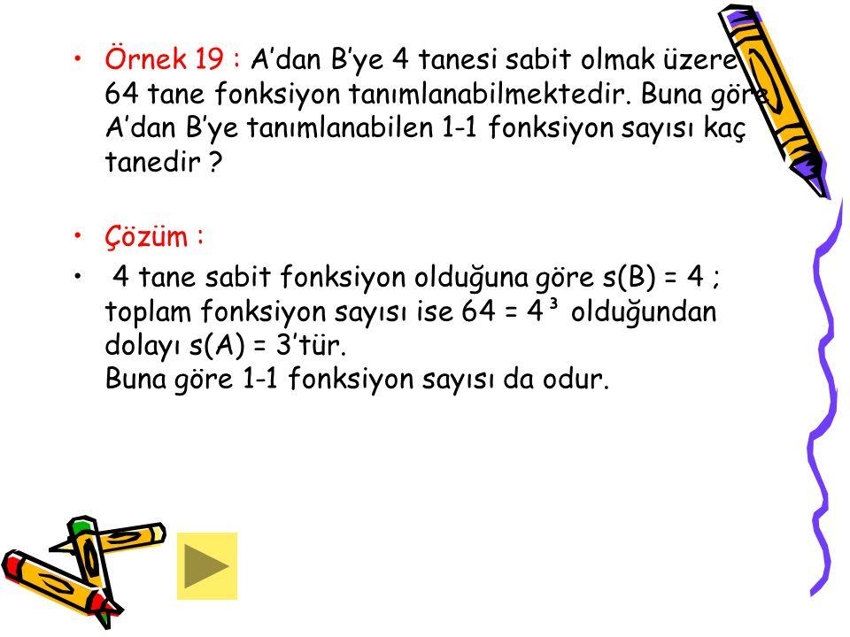Örnek 19 : A'dan B'ye 4 tanesi sabit olmak üzere 64 tane fonksiyon tanımlanabilmektedir. Buna göre A'dan B'ye tanımlanabilen 1-1 fonksiyon sayısı kaç