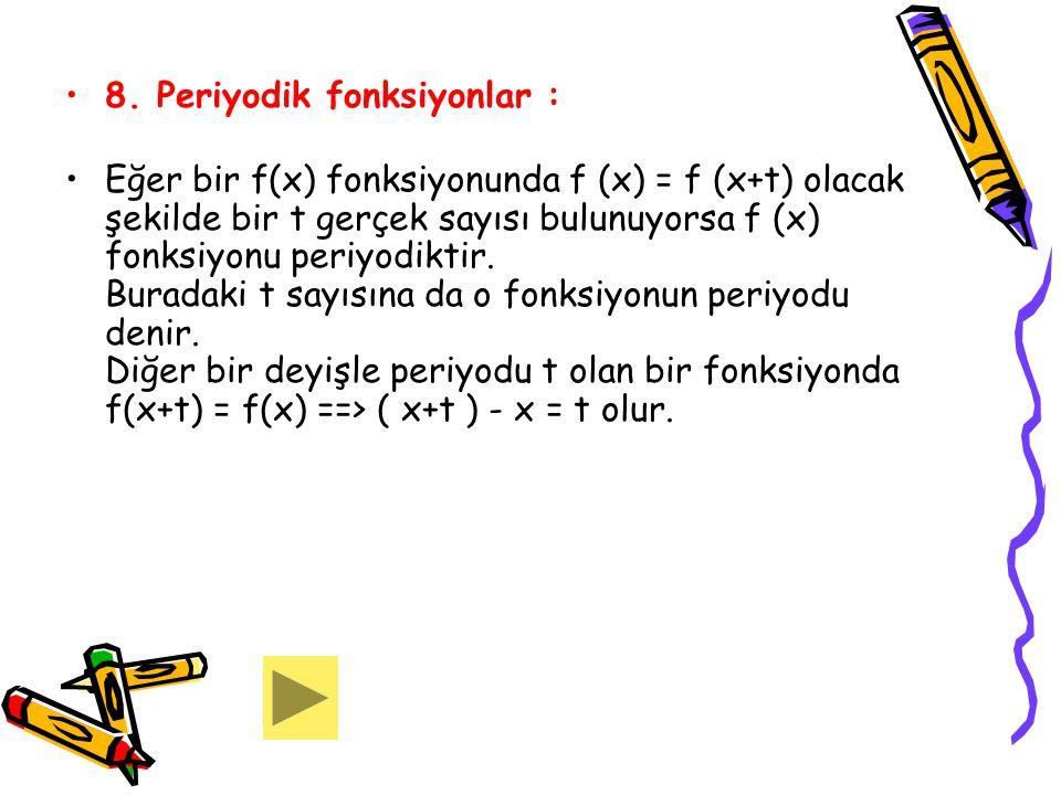 8. Periyodik fonksiyonlar : Eğer bir f(x) fonksiyonunda f (x) = f (x+t) olacak şekilde bir t gerçek sayısı bulunuyorsa f (x) fonksiyonu periyodiktir.