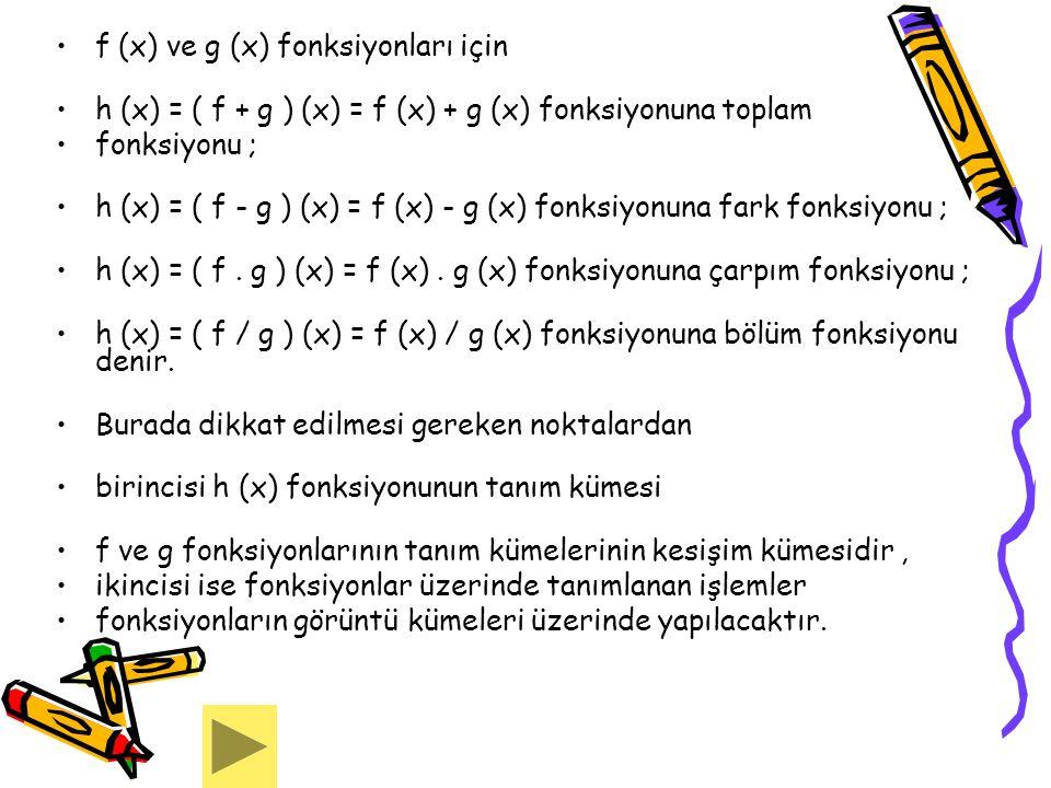f (x) ve g (x) fonksiyonları için h (x) = ( f + g ) (x) = f (x) + g (x) fonksiyonuna toplam fonksiyonu ; h (x) = ( f - g ) (x) = f (x) - g (x) fonksiy