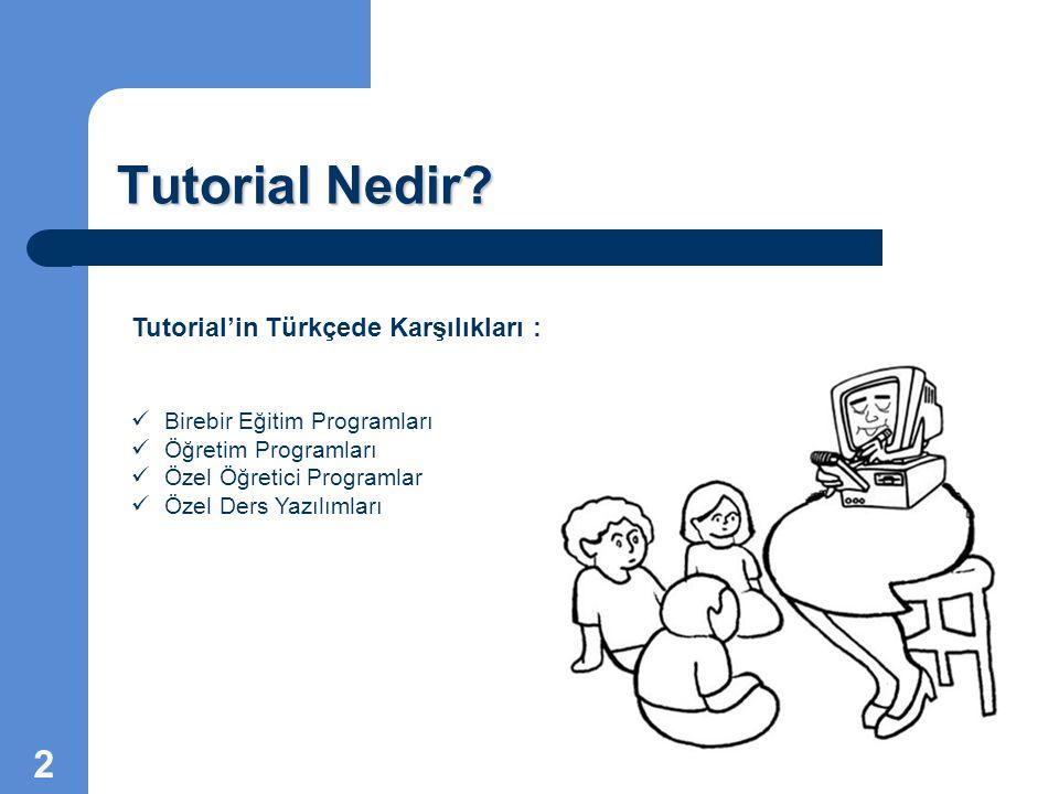 Tutorial Nedir? Tutorial'in Türkçede Karşılıkları : Birebir Eğitim Programları Öğretim Programları Özel Öğretici Programlar Özel Ders Yazılımları 2