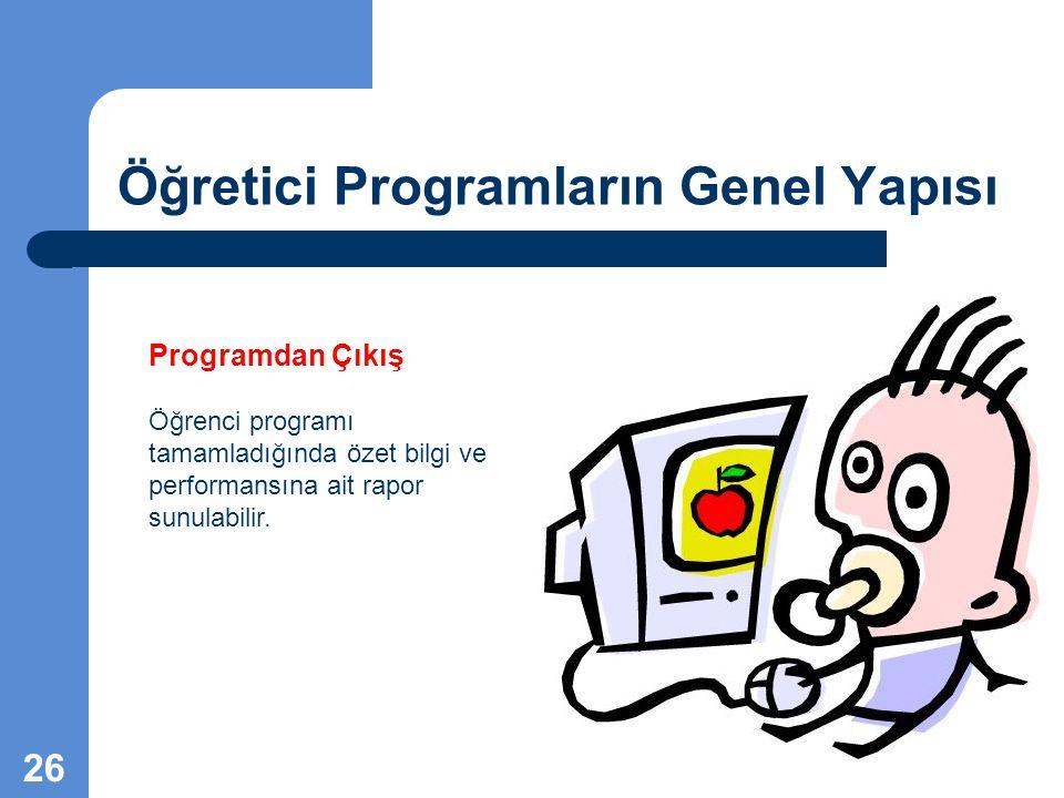 Öğretici Programların Genel Yapısı Programdan Çıkış Öğrenci programı tamamladığında özet bilgi ve performansına ait rapor sunulabilir. 26
