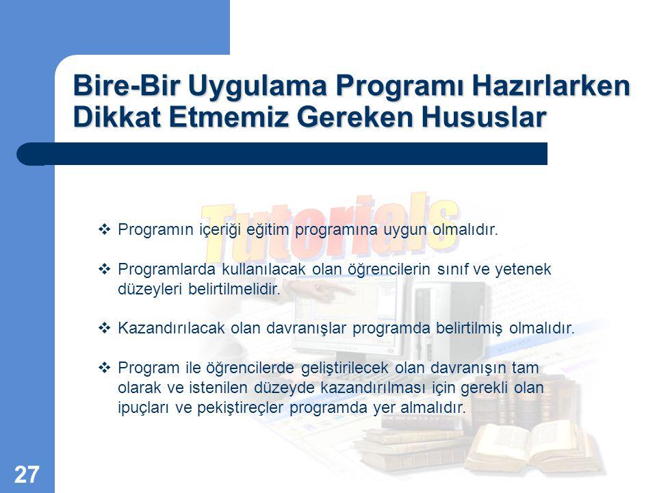 Bire-Bir Uygulama Programı Hazırlarken Dikkat Etmemiz Gereken Hususlar  Programın içeriği eğitim programına uygun olmalıdır.  Programlarda kullanıla