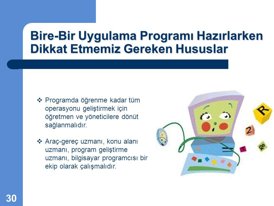 Bire-Bir Uygulama Programı Hazırlarken Dikkat Etmemiz Gereken Hususlar  Programda öğrenme kadar tüm operasyonu geliştirmek için öğretmen ve yöneticil