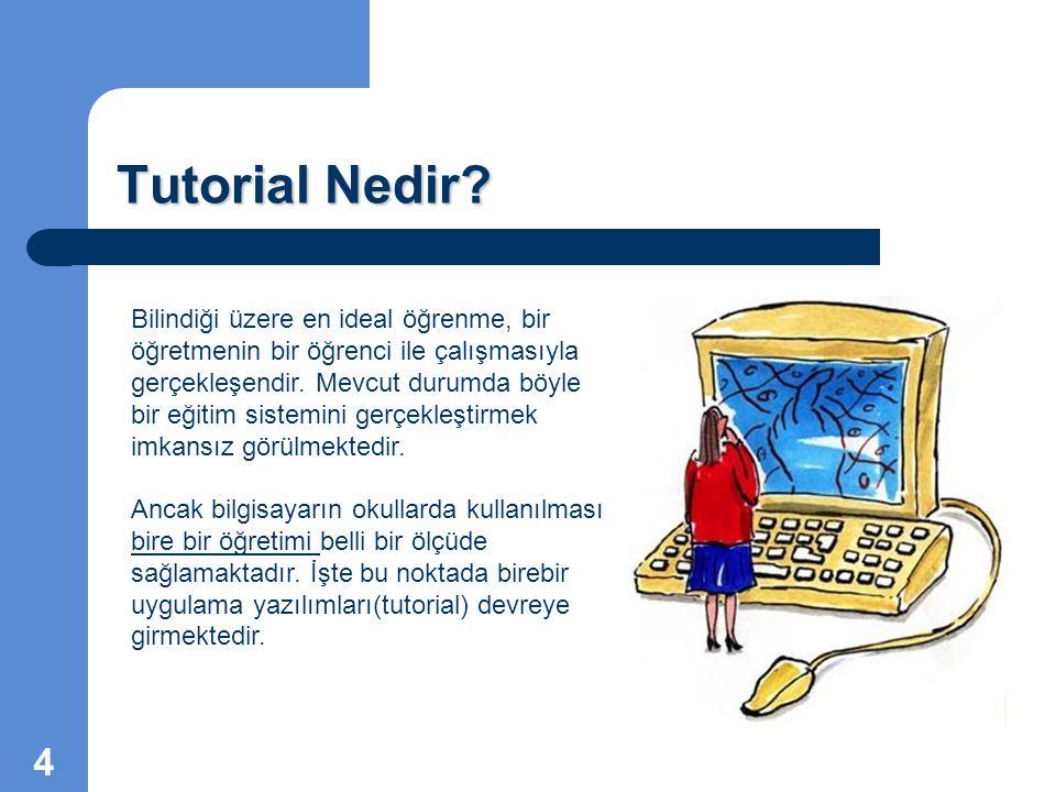 Tutorial Nedir? Bilindiği üzere en ideal öğrenme, bir öğretmenin bir öğrenci ile çalışmasıyla gerçekleşendir. Mevcut durumda böyle bir eğitim sistemin
