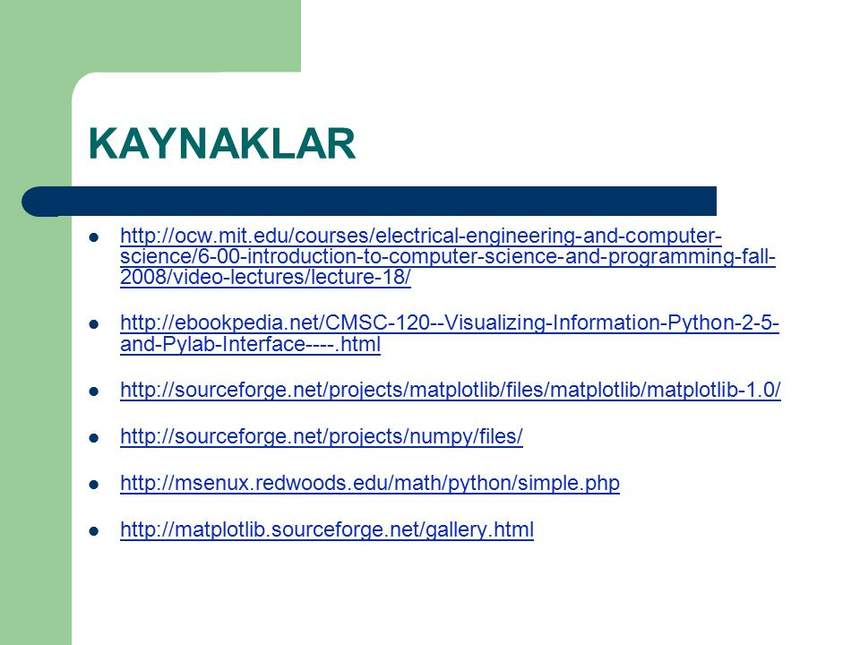 KAYNAKLAR http://ocw.mit.edu/courses/electrical-engineering-and-computer- science/6-00-introduction-to-computer-science-and-programming-fall- 2008/vid