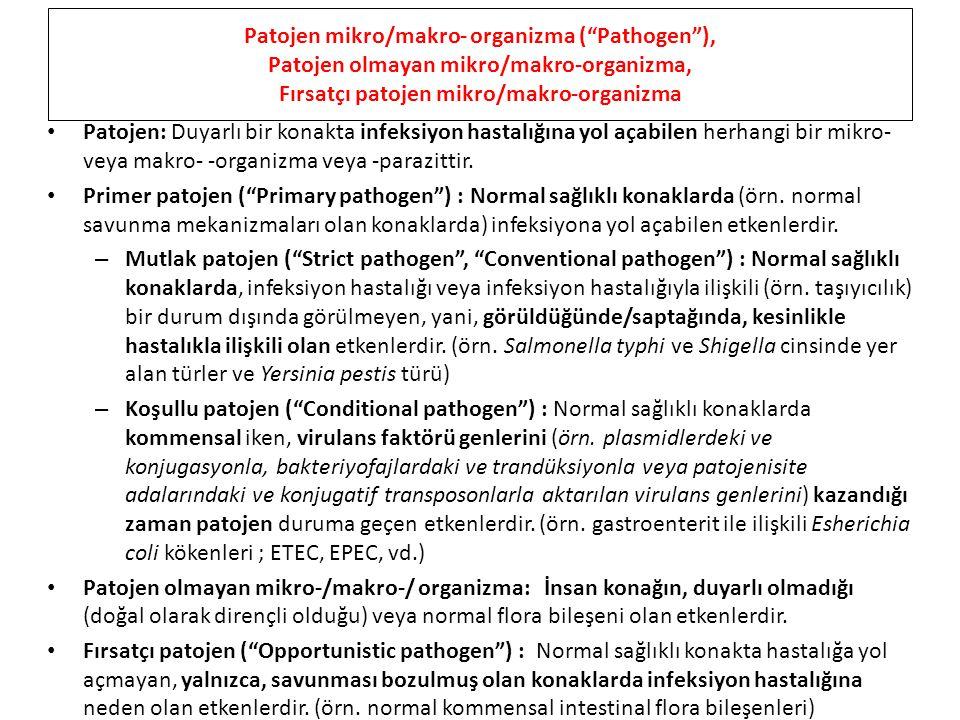 Patojen mikro/makro- organizma ( Pathogen ), Patojen olmayan mikro/makro-organizma, Fırsatçı patojen mikro/makro-organizma Patojen: Duyarlı bir konakta infeksiyon hastalığına yol açabilen herhangi bir mikro- veya makro- -organizma veya -parazittir.