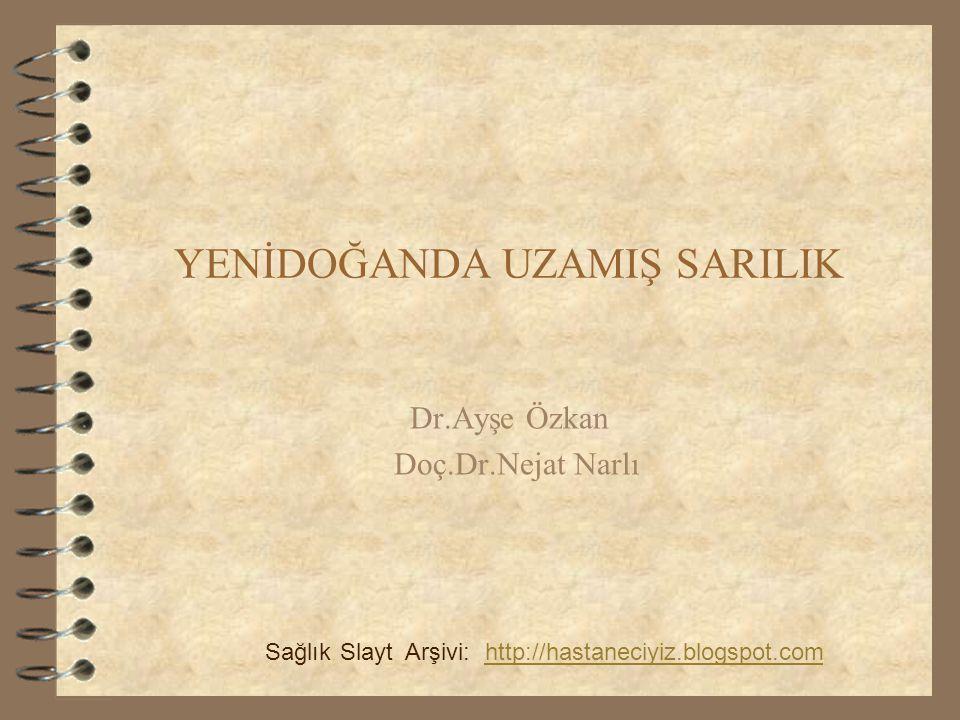 YENİDOĞANDA UZAMIŞ SARILIK Dr.Ayşe Özkan Doç.Dr.Nejat Narlı SağlıkSlaytArşivi:http://hastaneciyiz.blogspot.com