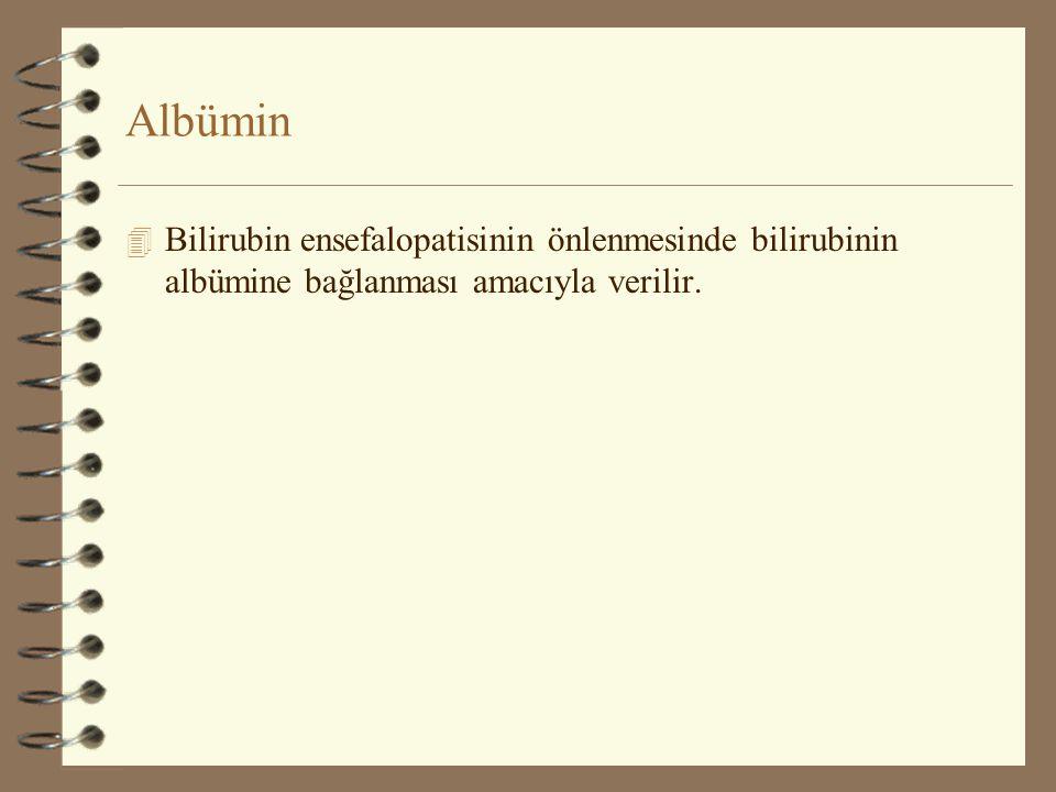 Albümin 4 Bilirubin ensefalopatisinin önlenmesinde bilirubinin albümine bağlanması amacıyla verilir.