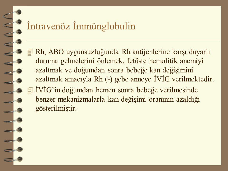 İntravenöz İmmünglobulin 4 Rh, ABO uygunsuzluğunda Rh antijenlerine karşı duyarlı duruma gelmelerini önlemek, fetüste hemolitik anemiyi azaltmak ve do
