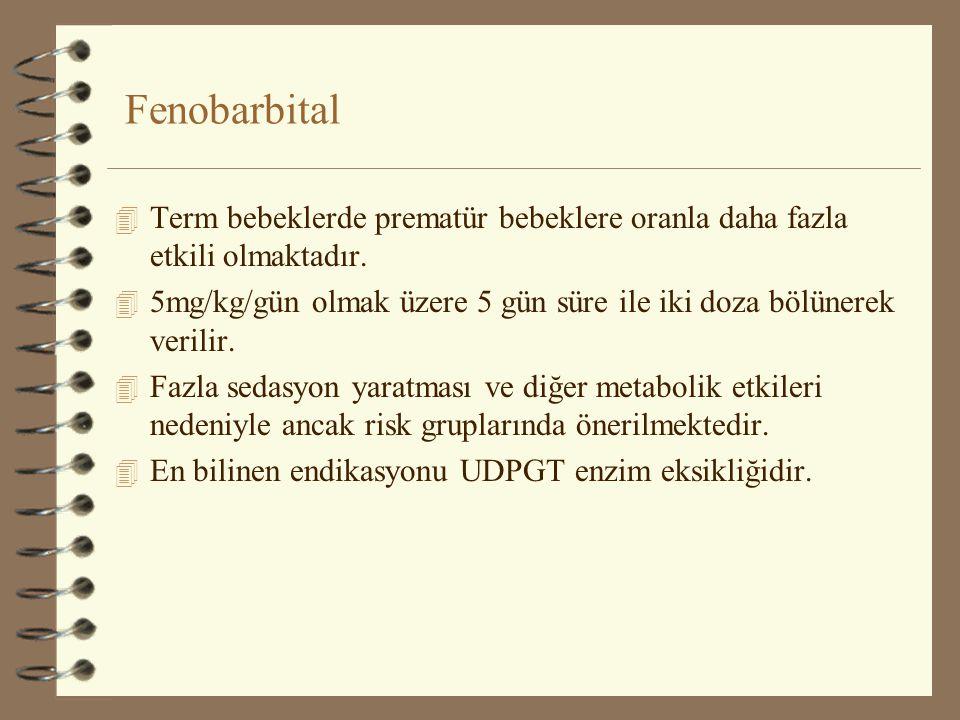 Fenobarbital 4 Term bebeklerde prematür bebeklere oranla daha fazla etkili olmaktadır. 4 5mg/kg/gün olmak üzere 5 gün süre ile iki doza bölünerek veri