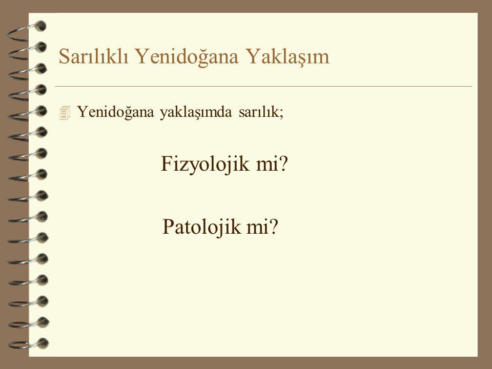 Sarılıklı Yenidoğana Yaklaşım 4 Yenidoğana yaklaşımda sarılık; Fizyolojik mi? Patolojik mi?
