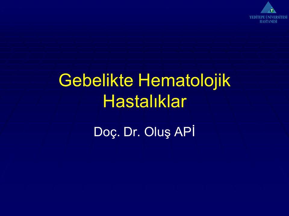 Gebelikte Hematolojik Hastalıklar Doç. Dr. Oluş APİ