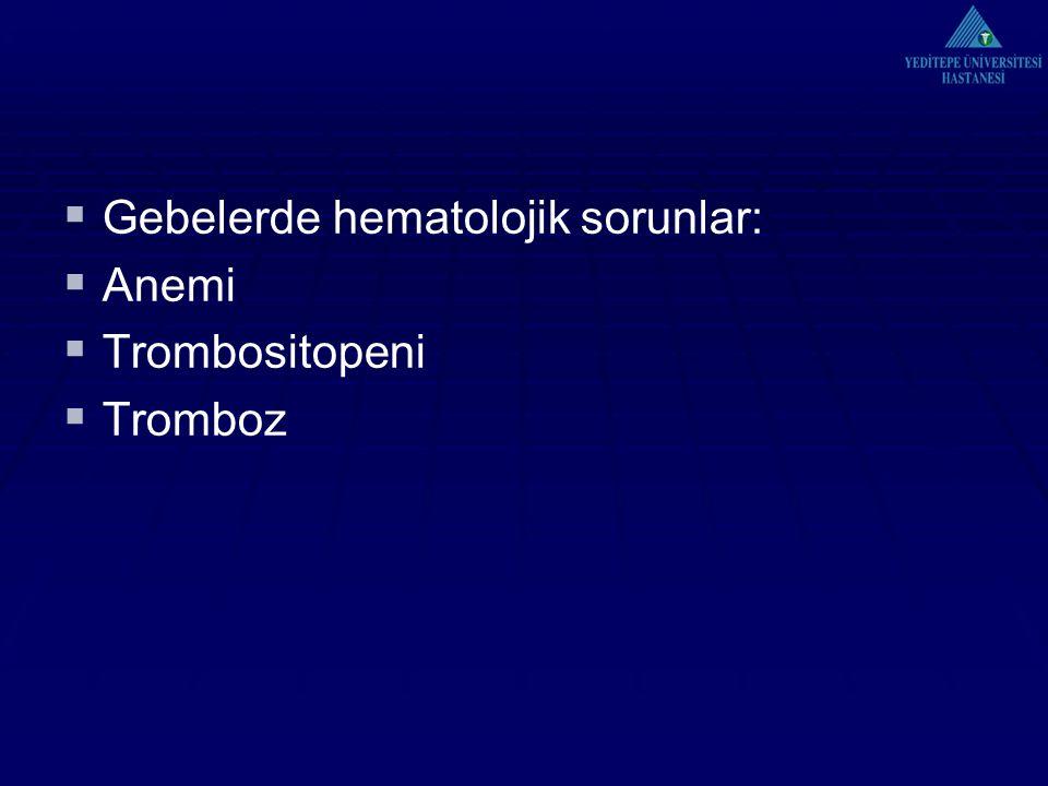  Gebelerde hematolojik sorunlar:  Anemi  Trombositopeni  Tromboz