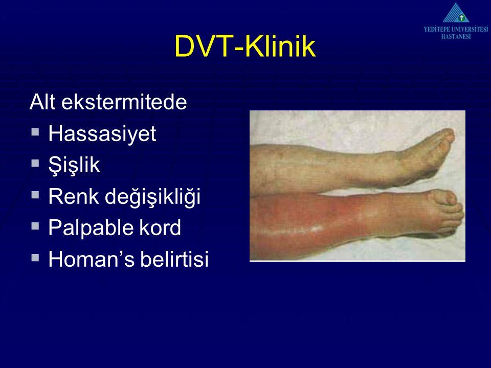 DVT-Klinik Alt ekstermitede  Hassasiyet  Şişlik  Renk değişikliği  Palpable kord  Homan's belirtisi