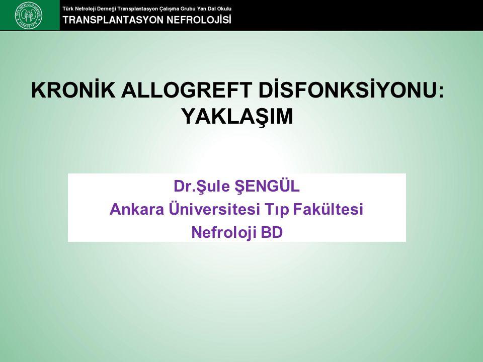 KRONİK ALLOGREFT DİSFONKSİYONU: YAKLAŞIM Dr.Şule ŞENGÜL Ankara Üniversitesi Tıp Fakültesi Nefroloji BD