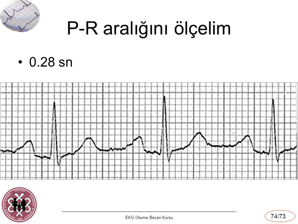 EKG Okuma Beceri Kursu 74/73 P-R aralığını ölçelim 0.28 sn