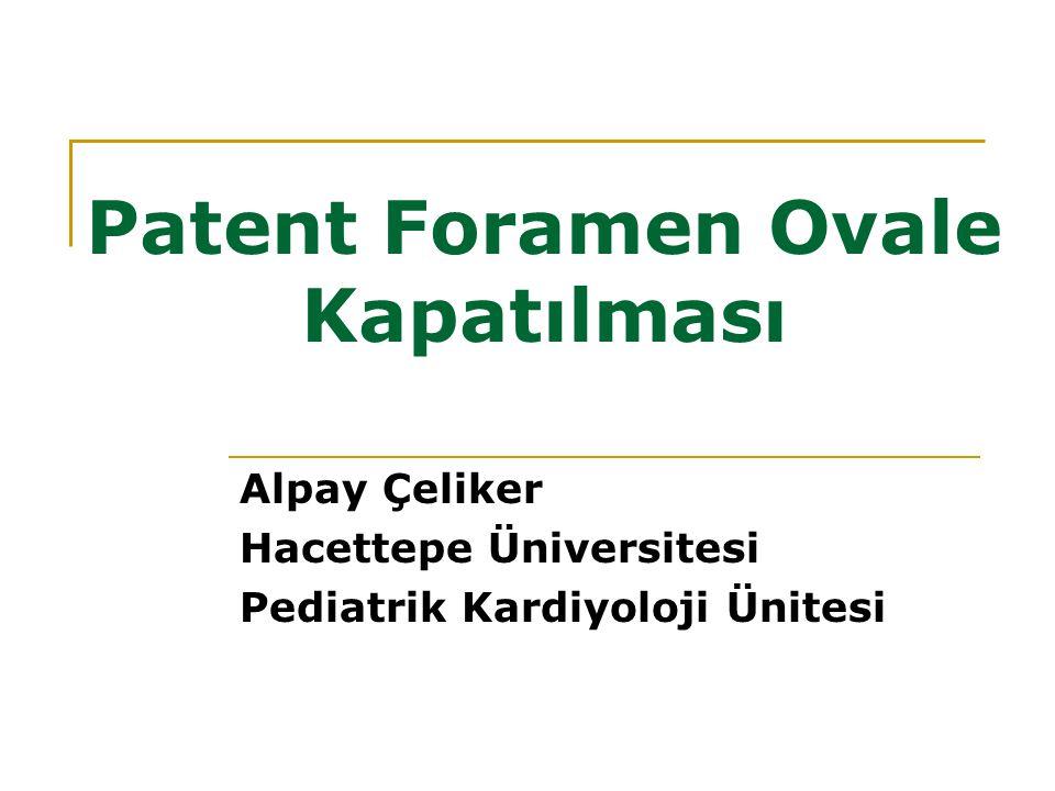 Patent Foramen Ovale Kapatılması Alpay Çeliker Hacettepe Üniversitesi Pediatrik Kardiyoloji Ünitesi