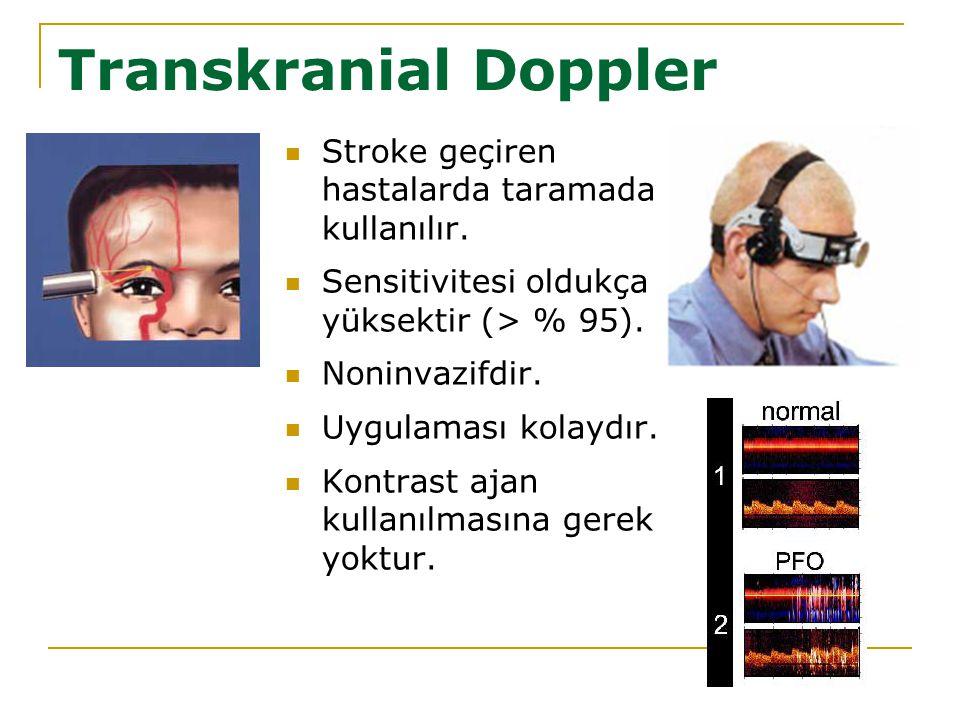 Transkranial Doppler Stroke geçiren hastalarda taramada kullanılır. Sensitivitesi oldukça yüksektir (> % 95). Noninvazifdir. Uygulaması kolaydır. Kont