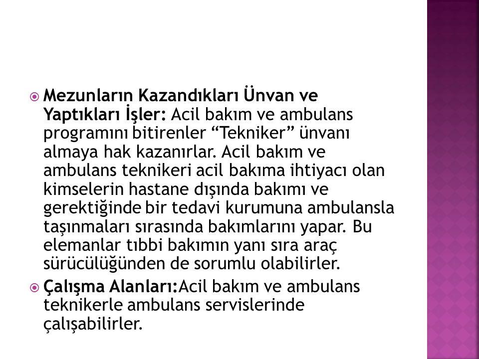 """ Mezunların Kazandıkları Ünvan ve Yaptıkları İşler: Acil bakım ve ambulans programını bitirenler """"Tekniker"""" ünvanı almaya hak kazanırlar. Acil bakım"""