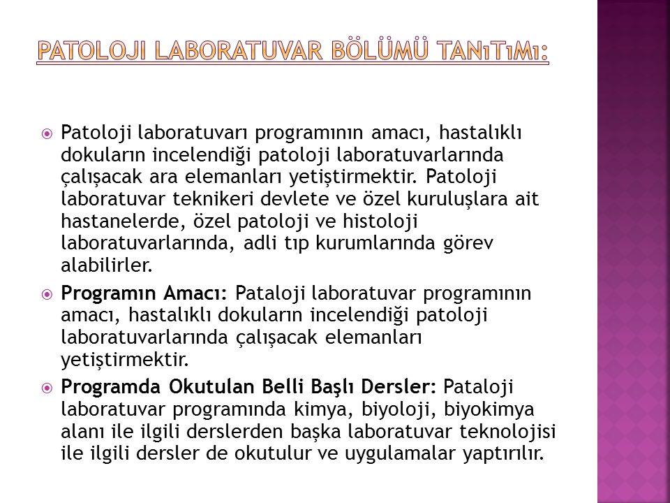  Patoloji laboratuvarı programının amacı, hastalıklı dokuların incelendiği patoloji laboratuvarlarında çalışacak ara elemanları yetiştirmektir. Patol