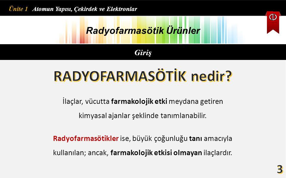 Radyofarmasötik Ürünler Tedavi edici etkisi olan radyofarmasötikler ise vücut üzerindeki etkilerini, radiation (ışıma) denen fiziksel özellikleriyle gösterirler.