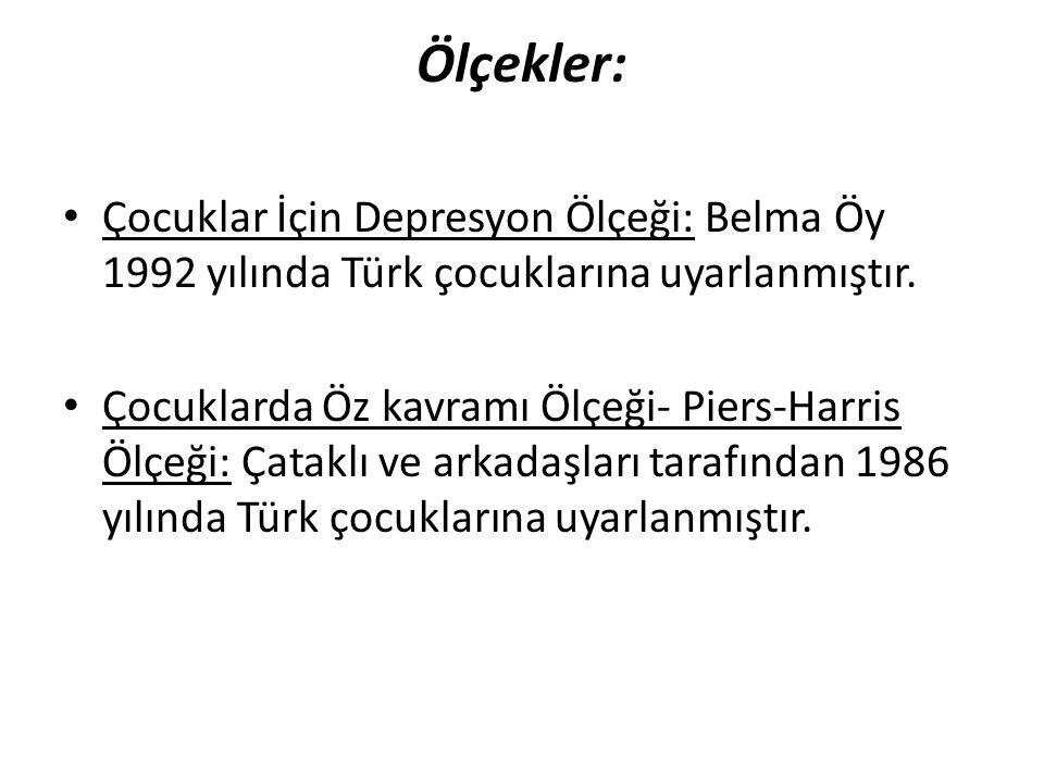 Ölçekler: Çocuklar İçin Depresyon Ölçeği: Belma Öy 1992 yılında Türk çocuklarına uyarlanmıştır. Çocuklarda Öz kavramı Ölçeği- Piers-Harris Ölçeği: Çat
