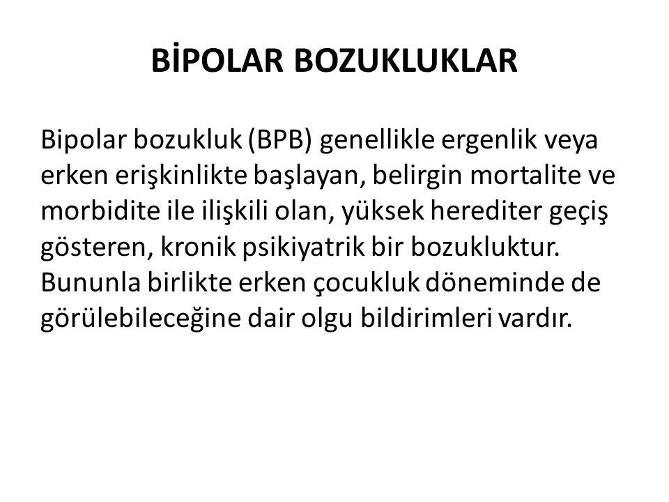 BİPOLAR BOZUKLUKLAR Bipolar bozukluk (BPB) genellikle ergenlik veya erken erişkinlikte başlayan, belirgin mortalite ve morbidite ile ilişkili olan, yü