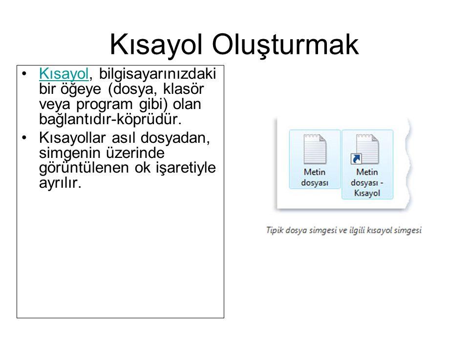Kısayol Oluşturmak Kısayol, bilgisayarınızdaki bir öğeye (dosya, klasör veya program gibi) olan bağlantıdır-köprüdür.Kısayol Kısayollar asıl dosyadan, simgenin üzerinde görüntülenen ok işaretiyle ayrılır.