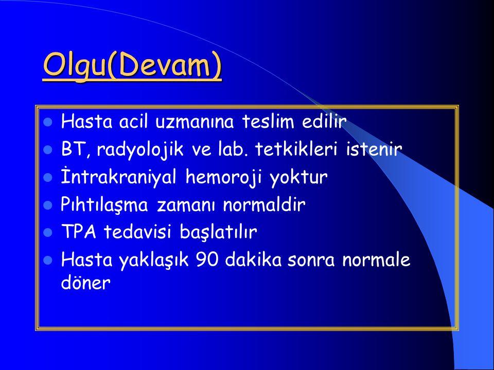 Olgu(Devam) Hasta acil uzmanına teslim edilir BT, radyolojik ve lab.