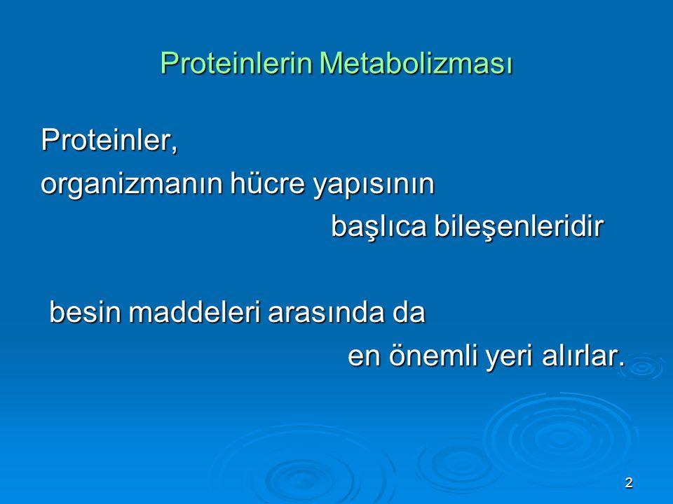 2 Proteinlerin Metabolizması Proteinler, organizmanın hücre yapısının başlıca bileşenleridir başlıca bileşenleridir besin maddeleri arasında da besin