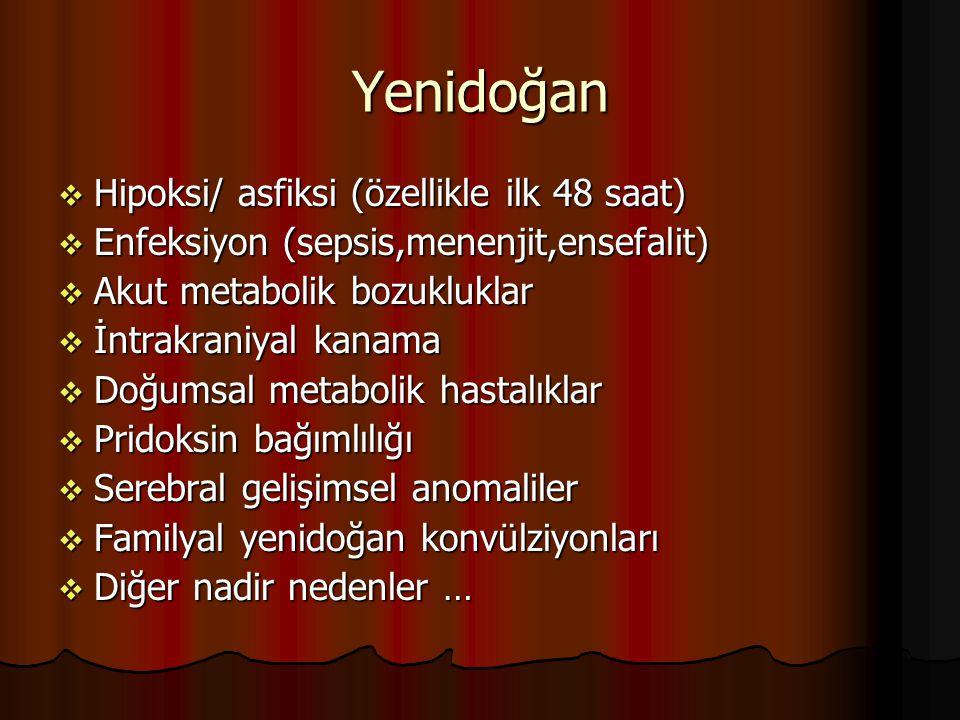 Yenidoğan  Hipoksi/ asfiksi (özellikle ilk 48 saat)  Enfeksiyon (sepsis,menenjit,ensefalit)  Akut metabolik bozukluklar  İntrakraniyal kanama  Do