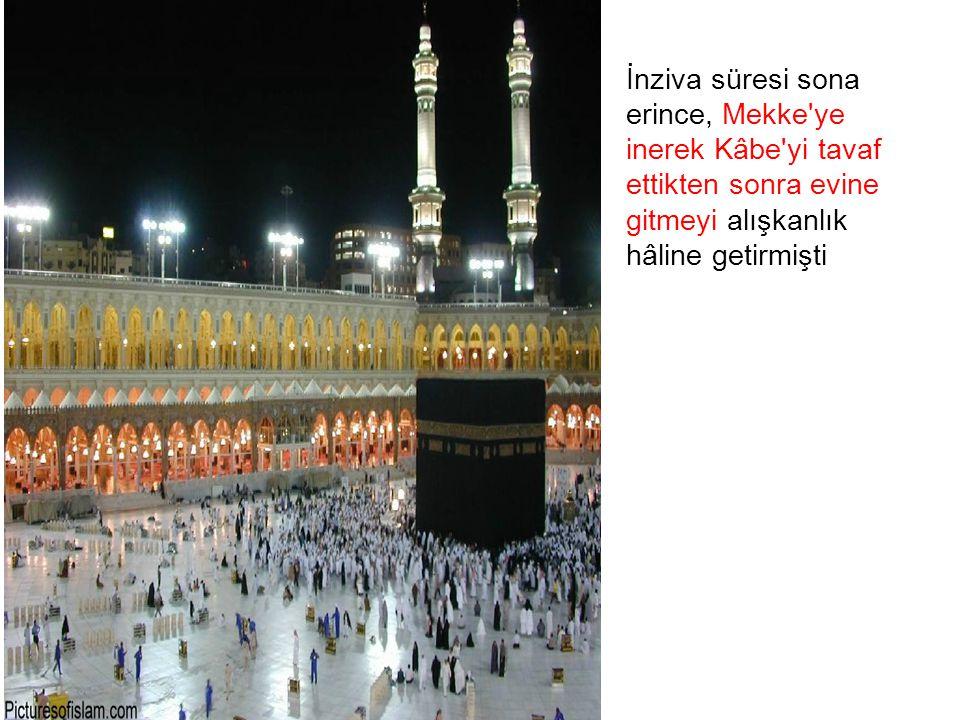 İnziva süresi sona erince, Mekke ye inerek Kâbe yi tavaf ettikten sonra evine gitmeyi alışkanlık hâline getirmişti